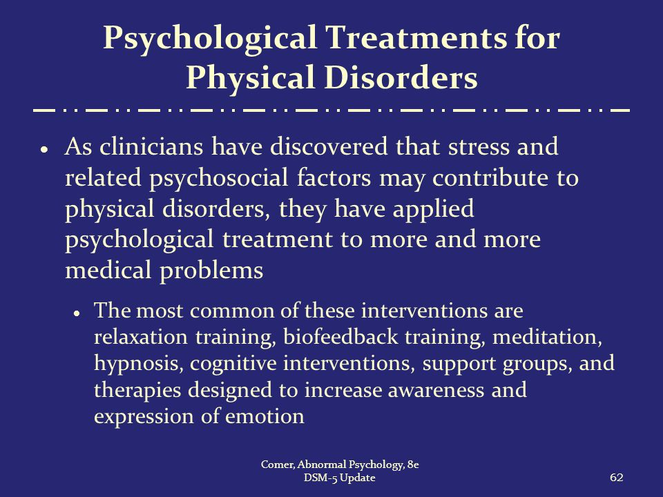 treatments and therapies for psychological disorders 23102014 eating disorders are very complex diseases that can  types of eating disorders therapies,  and not as a substitute for medical or psychological.