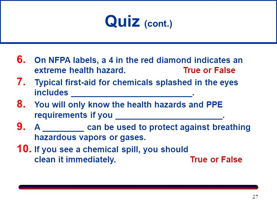 Quiz (cont.) On NFPA labels, a 4 in the red diamond indicates an extreme health hazard. True or False.
