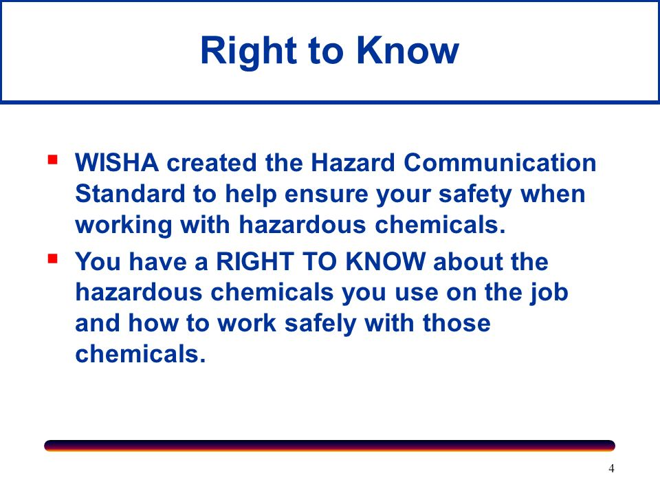 Right to Know WISHA created the Hazard Communication Standard to help ensure your safety when working with hazardous chemicals.