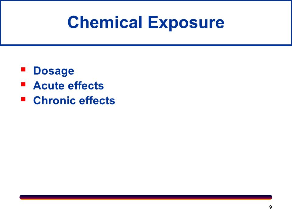 Chemical Exposure Dosage Acute effects Chronic effects