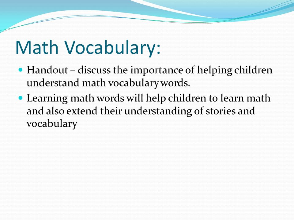 Math Vocabulary: Handout – discuss the importance of helping children understand math vocabulary words.