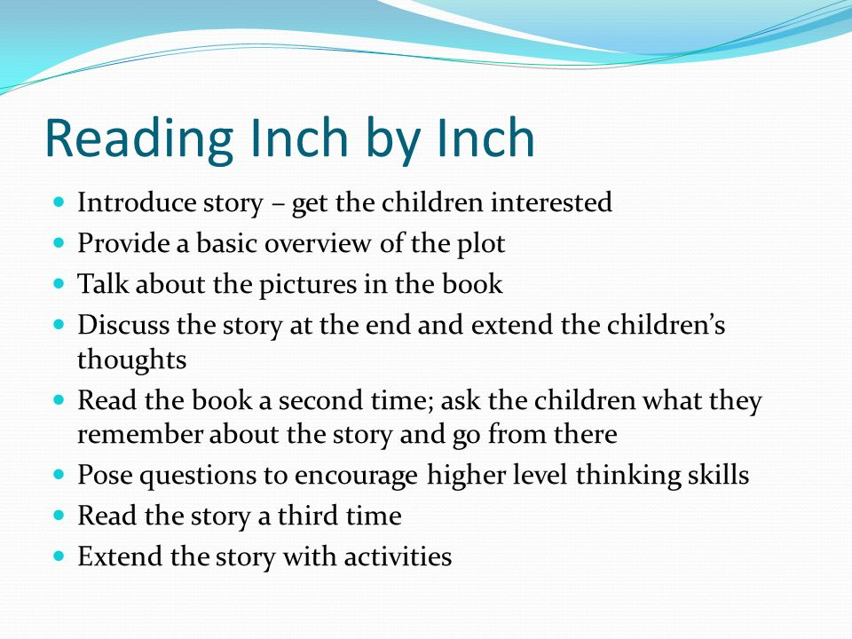 Reading Inch by Inch Introduce story – get the children interested