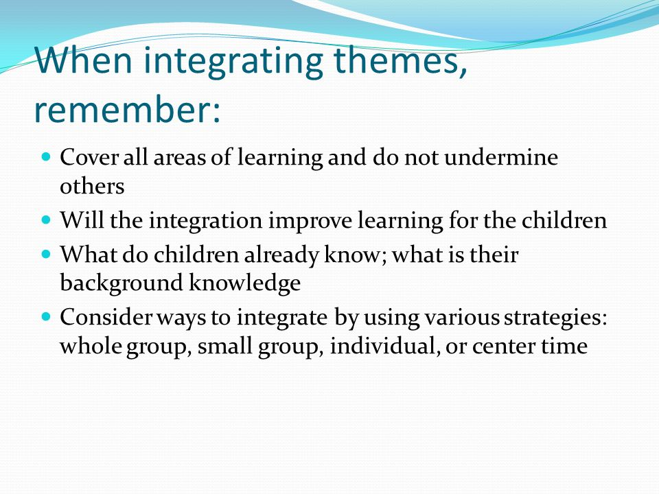 When integrating themes, remember: