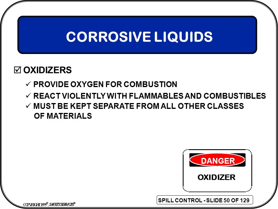 CORROSIVE LIQUIDS OXIDIZERS PROVIDE OXYGEN FOR COMBUSTION