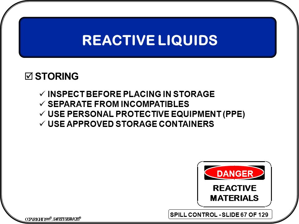 REACTIVE LIQUIDS STORING INSPECT BEFORE PLACING IN STORAGE