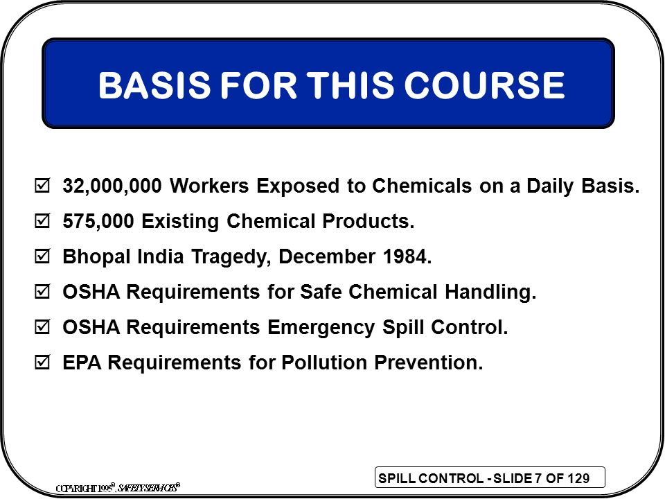 BASIS FOR THIS COURSE 32,000,000 Workers Exposed to Chemicals on a Daily Basis. 575,000 Existing Chemical Products.