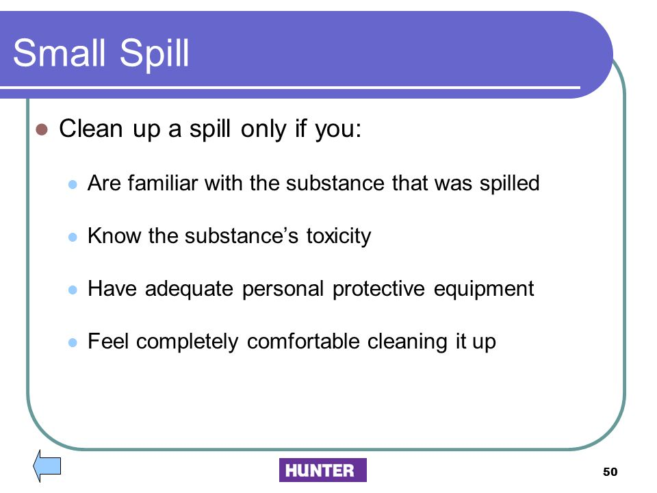 Small Spill Clean up a spill only if you: