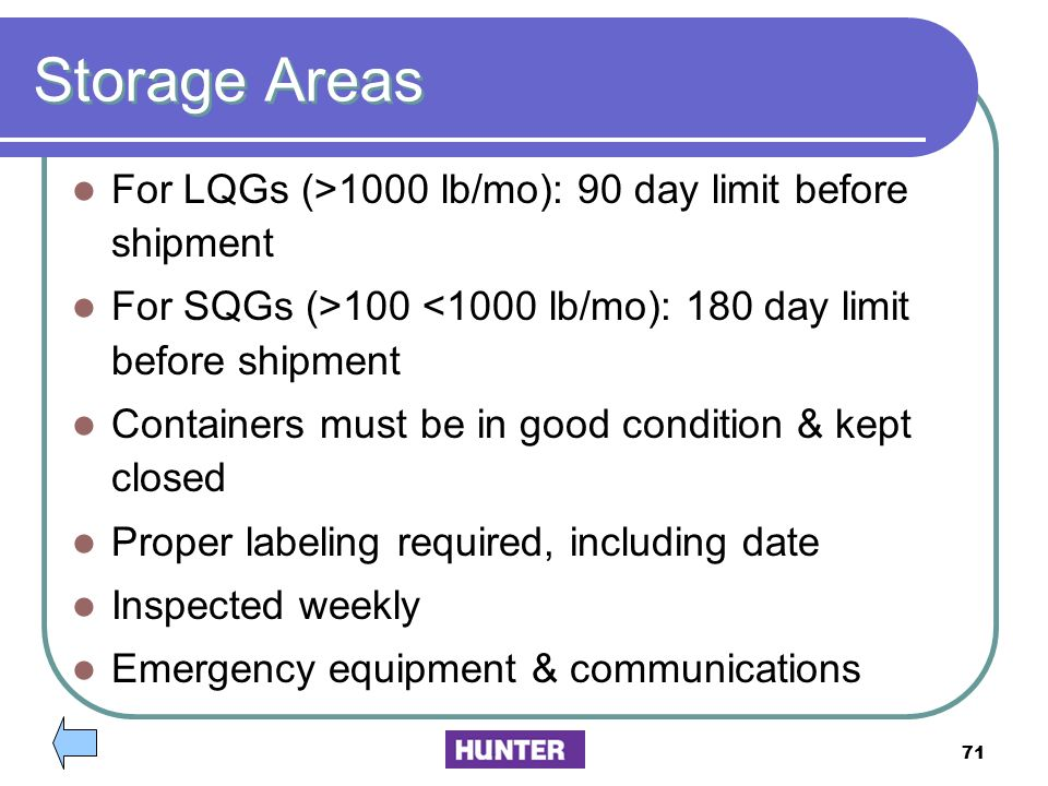 Storage Areas For LQGs (>1000 lb/mo): 90 day limit before shipment