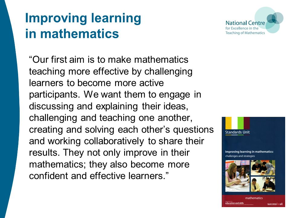 improving the teaching and learning of mathematics T he quality of teaching and learning mathematics  similar studies reported that teachers should have good understanding of subject domain to improve the math .