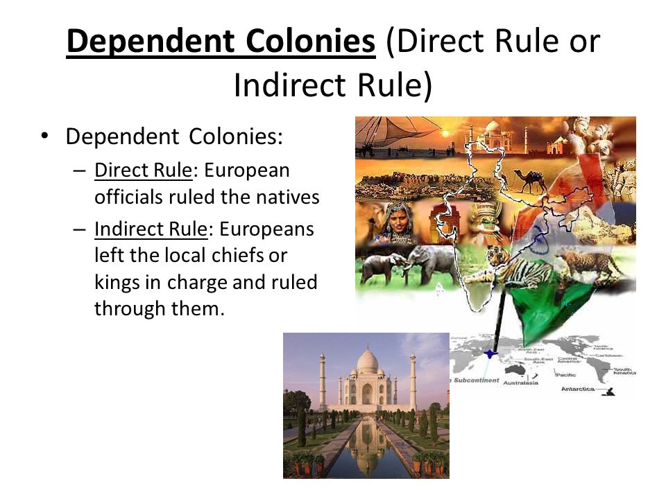 Dependent Colonies (Direct Rule or Indirect Rule)