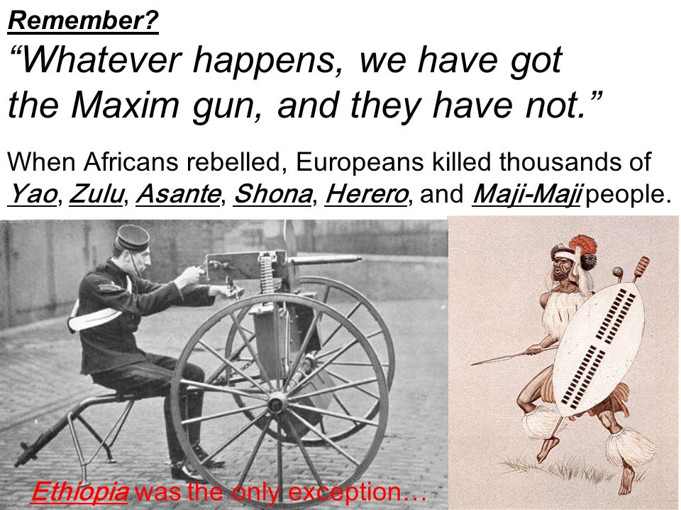Whatever happens, we have got the Maxim gun, and they have not.