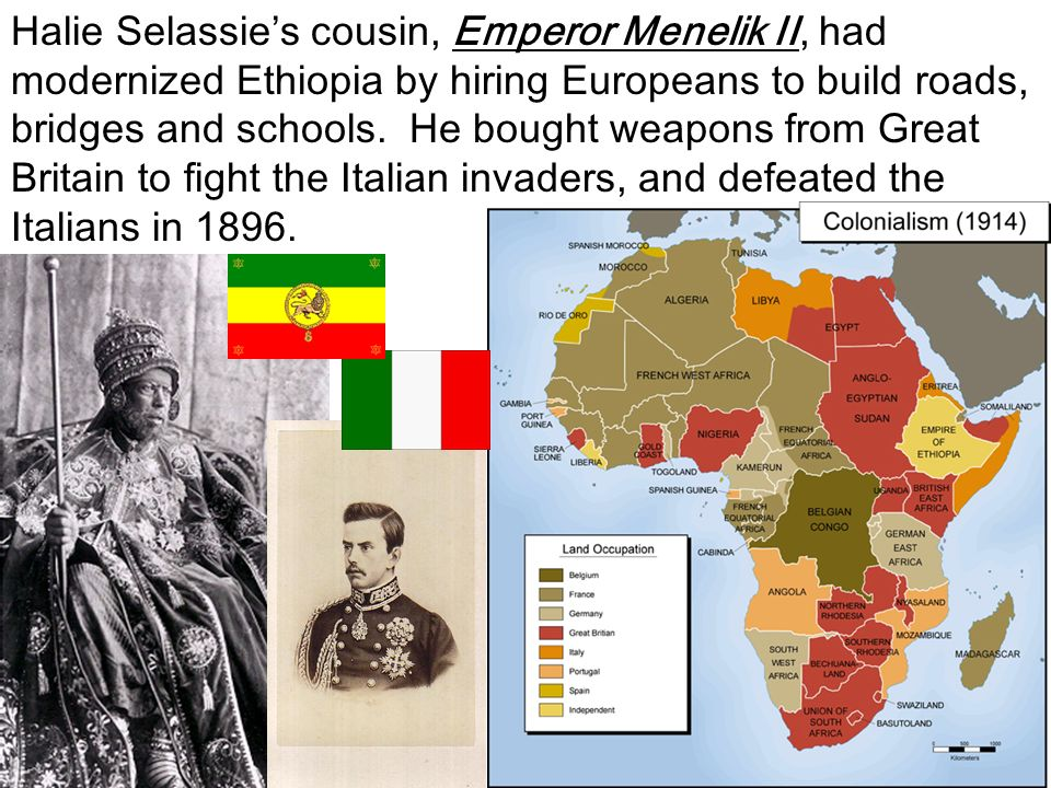 Halie Selassie's cousin, Emperor Menelik II, had modernized Ethiopia by hiring Europeans to build roads, bridges and schools.