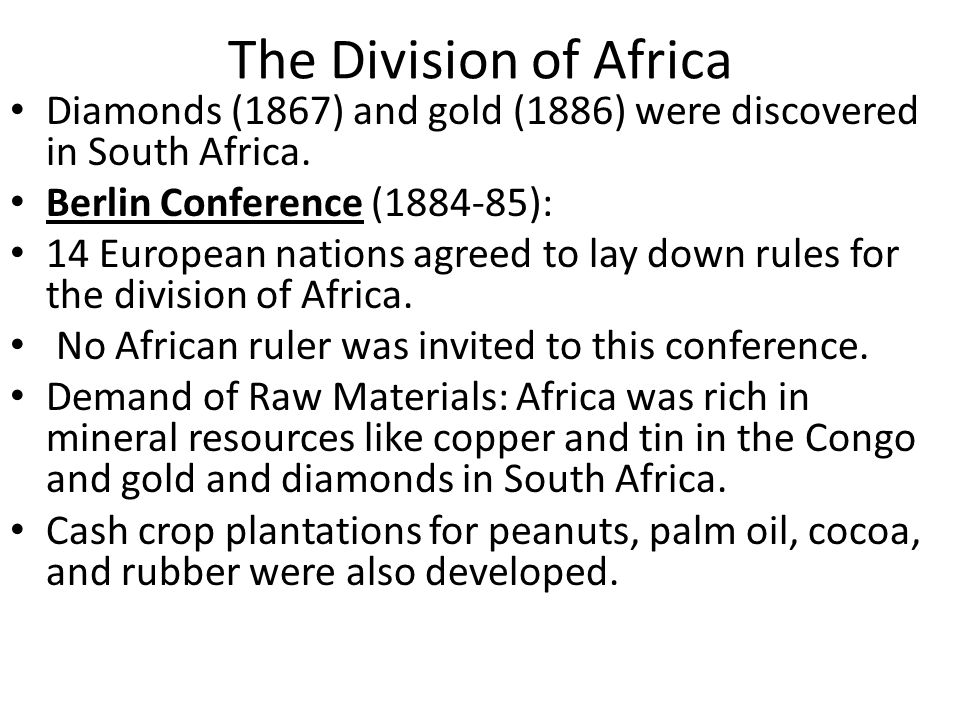 The Division of Africa Diamonds (1867) and gold (1886) were discovered in South Africa. Berlin Conference ( ):