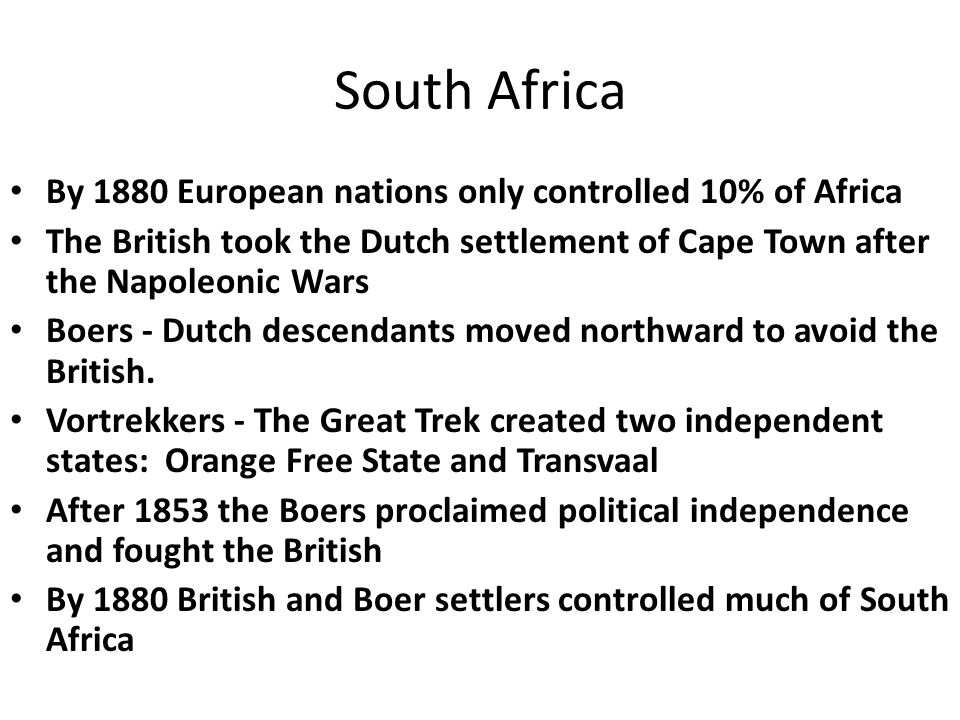 South Africa By 1880 European nations only controlled 10% of Africa