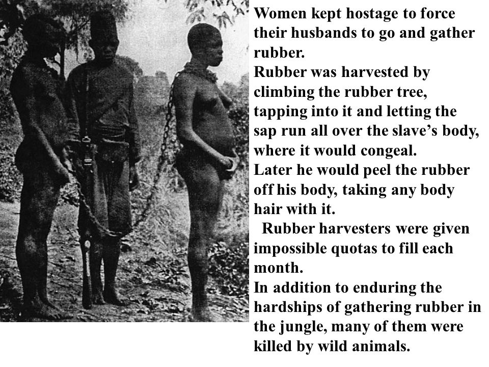 Women kept hostage to force their husbands to go and gather rubber.