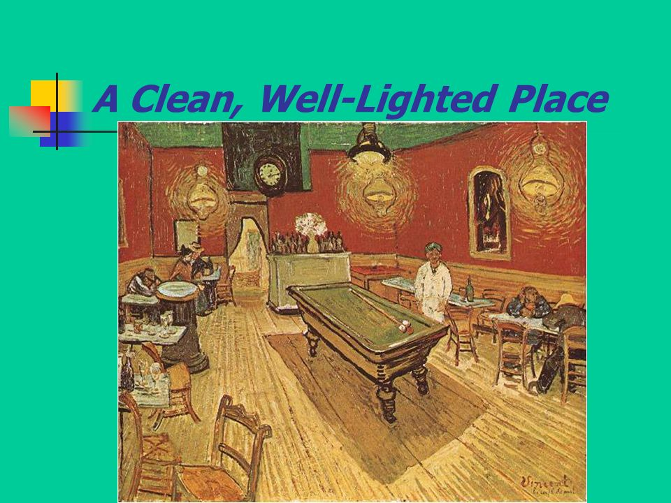 a clean well lighted place the time Everything you need to know about the setting of ernest hemingway's a clean,  well-lighted place, written by  this café could be anywhere, at any time.