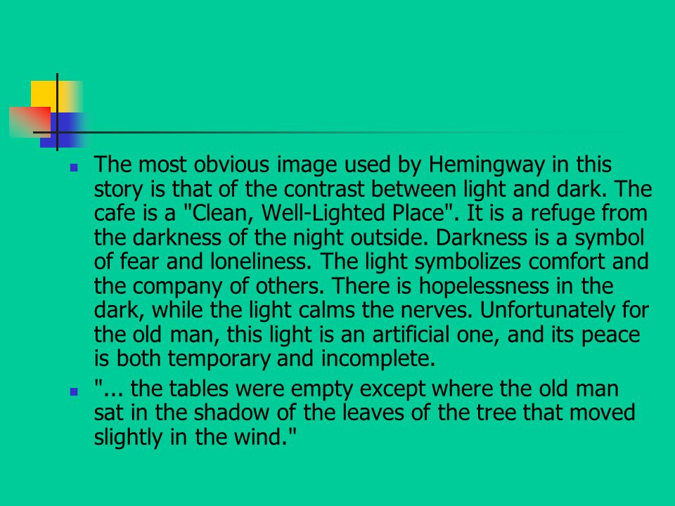 """the symbolism of darkness and light in a clean well lighted place by ernest hemingway The language of """"a clean, well-lighted place"""" by ernest hemingway is overly simple and extremely concise with the exception of a few narrative passages, most of the sentences are very short, using di ()."""
