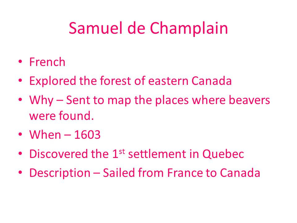 Samuel de Champlain French Explored the forest of eastern Canada