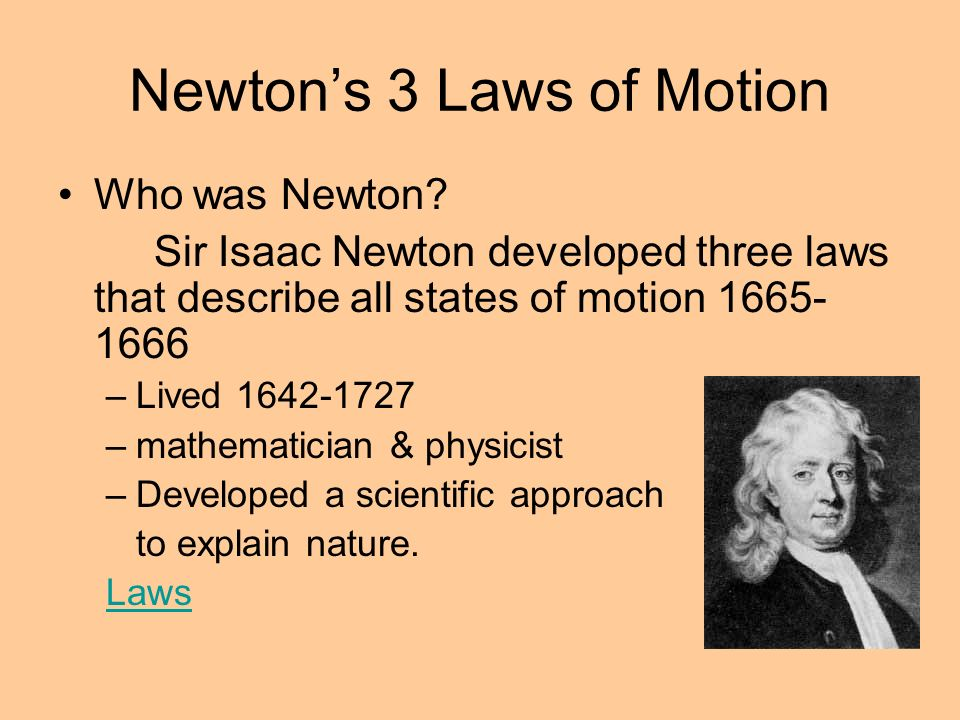 sir isaac newton and his three laws of motion Sir isaac newton can be said to have discovered the laws of motion, but more   tip: newton's laws of motion are three physical laws that, together, lay the   newton while aristotle and his laws of motion and physics inspired.
