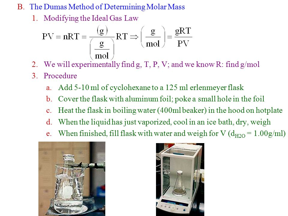 dumas method Answer to determining the molar mass of a volatile liquid by the dumas method: 1 briefly explain why it was not necessary for yo.