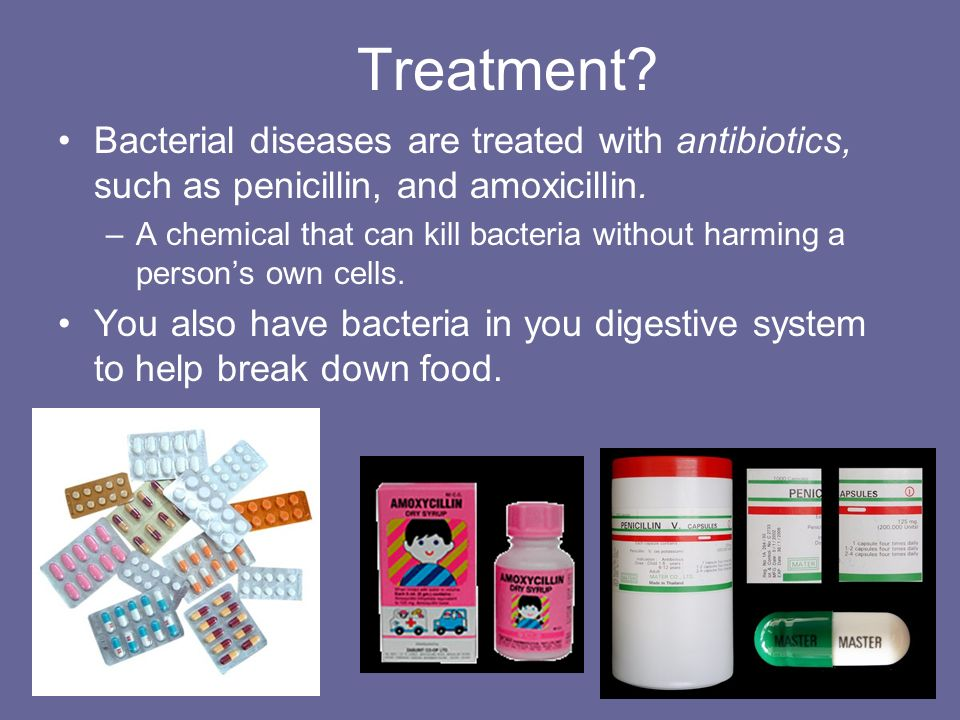 Treatment Bacterial diseases are treated with antibiotics, such as penicillin, and amoxicillin.
