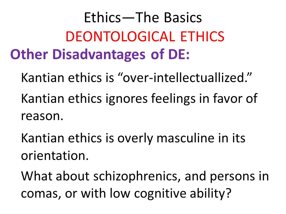 advantage and disadvantage of deontology What are the advantages of the deontological school of thought and between teleology and deontology which two should predominate in the context of business.