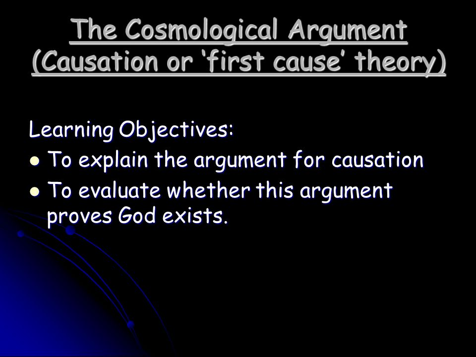 explain the cosmological argument for the existence of god essay A) explain the strengths and weaknesses of aquinas' cosmological argumentsthe cosmological argument is an a posteriori argument based on the question of the relation of the universe's existence and god's existence.