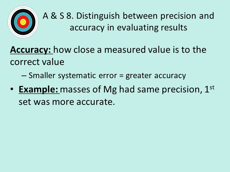Accuracy: how close a measured value is to the correct value