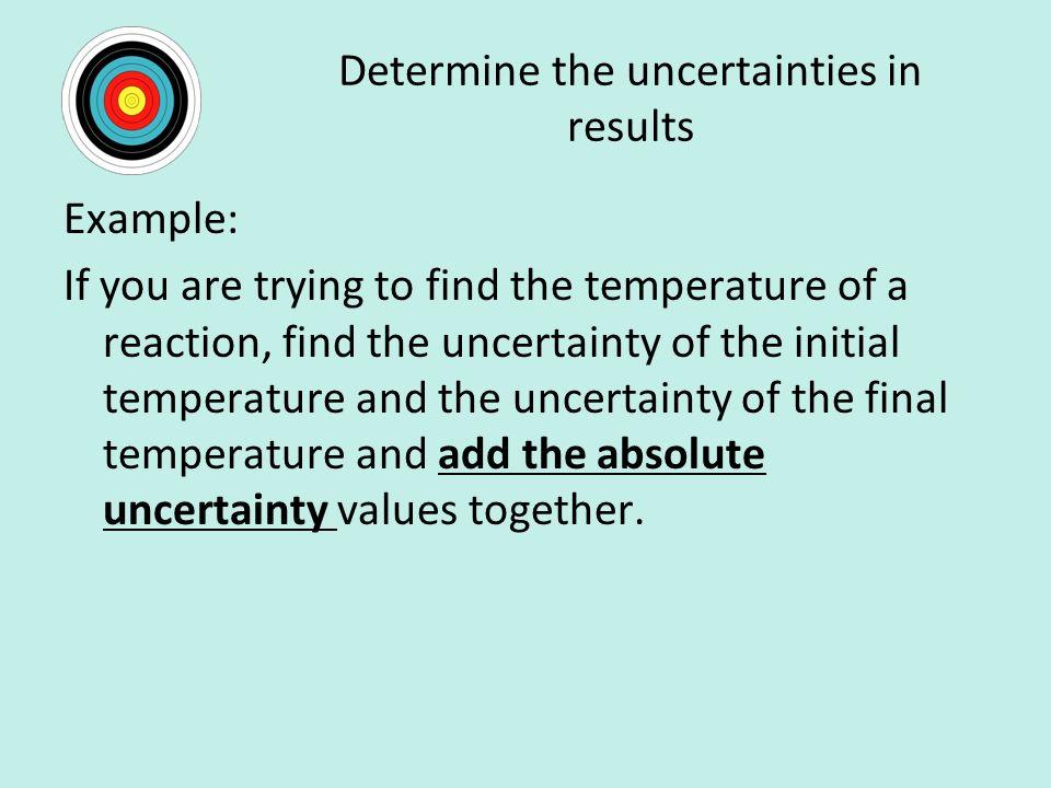 Determine the uncertainties in results