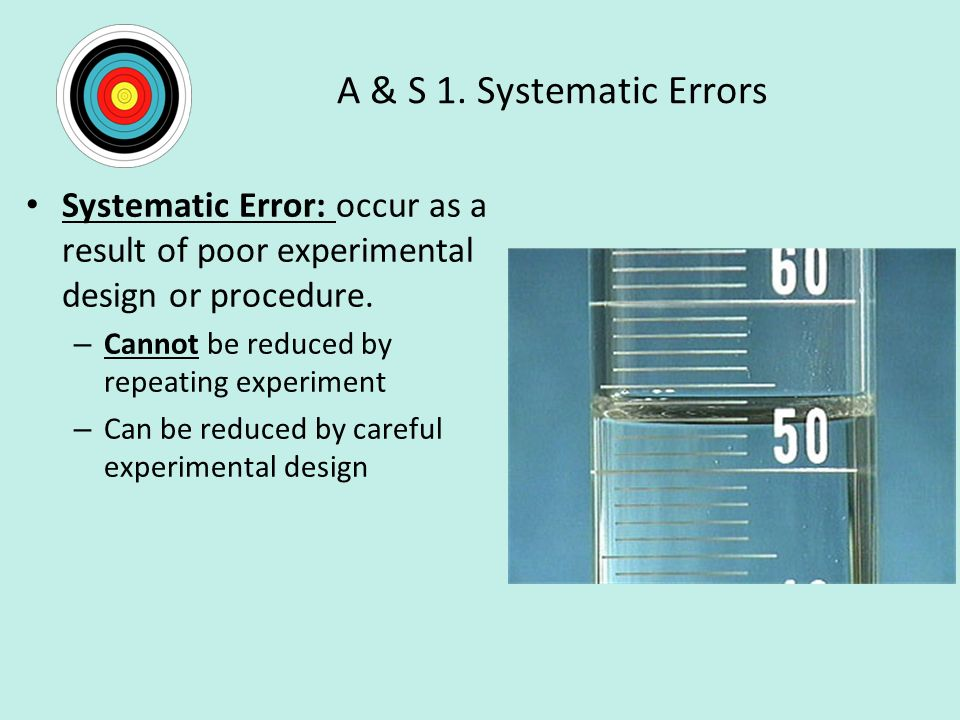 A & S 1. Systematic Errors Systematic Error: occur as a result of poor experimental design or procedure.