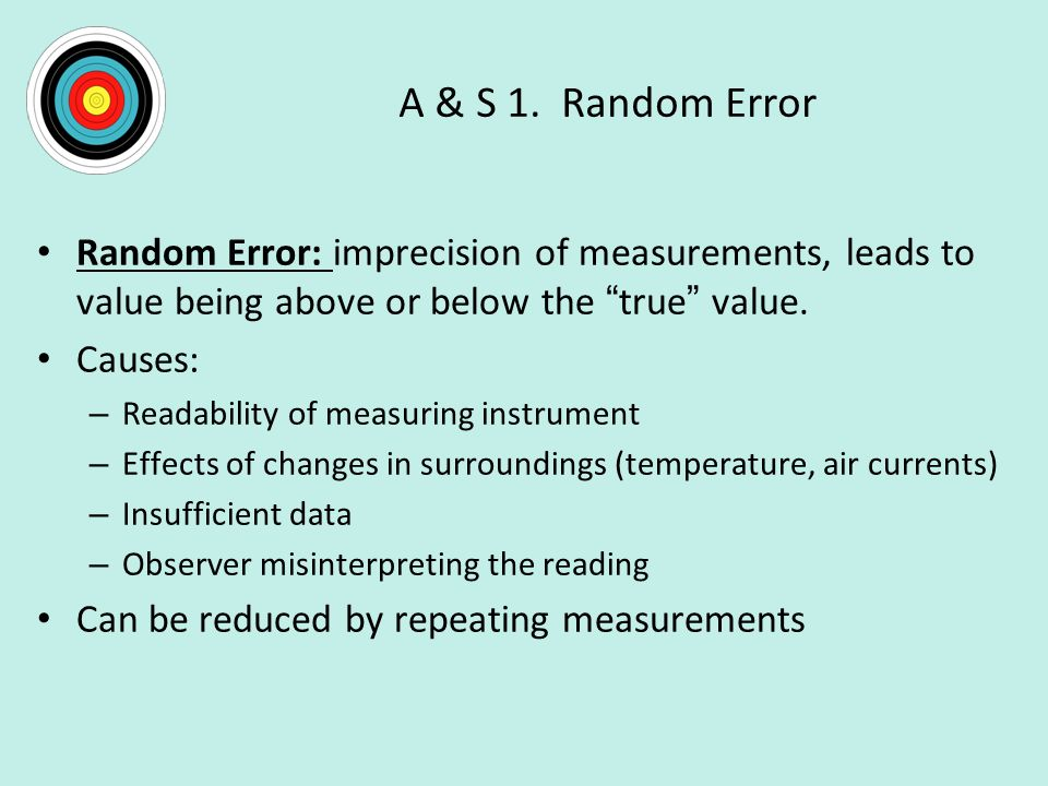 A & S 1. Random Error Random Error: imprecision of measurements, leads to value being above or below the true value.