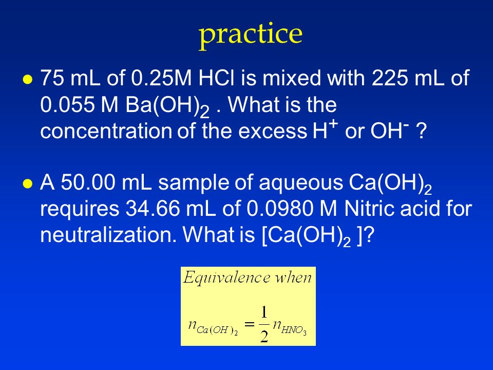 practice 75 mL of 0.25M HCl is mixed with 225 mL of M Ba(OH)2 . What is the concentration of the excess H+ or OH-