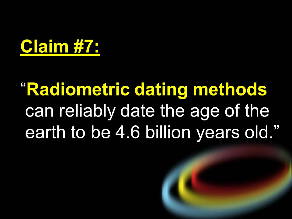 radiometric dating establishes the age of the earth as Absolute ages of rocks calculations of earth's age using geologists use a variety of techniques to establish absolute age, including radiometric dating.