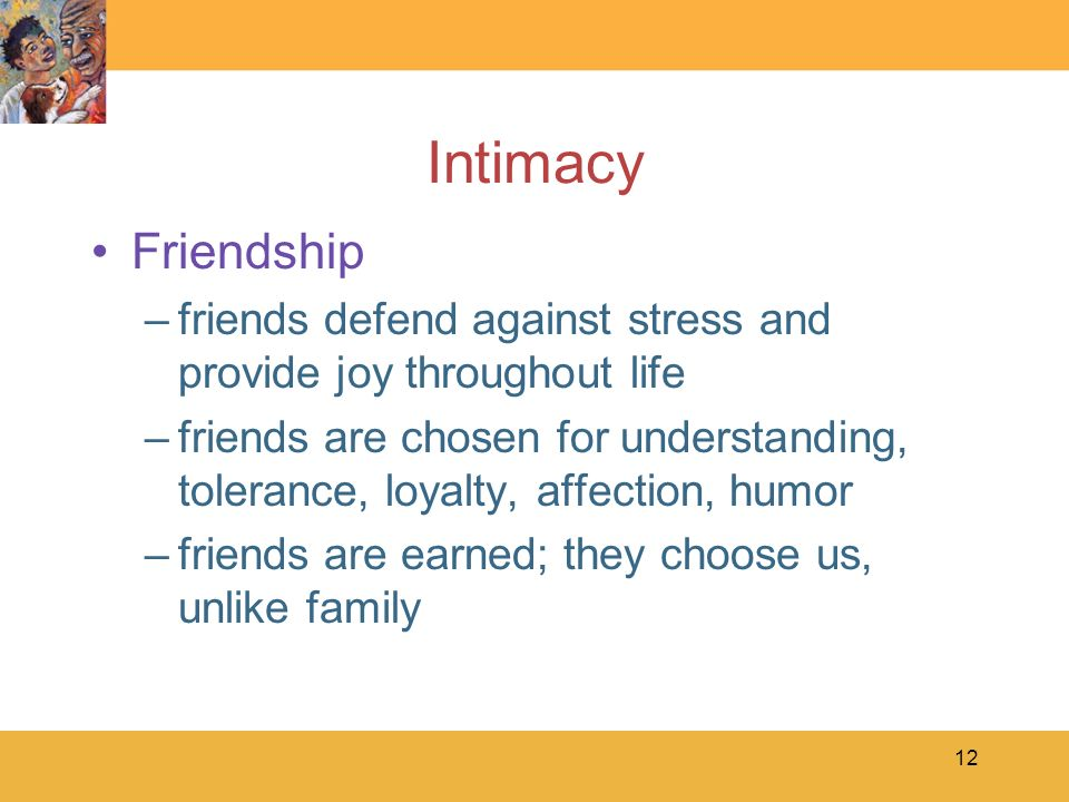 Intimacy Friendship. friends defend against stress and provide joy throughout life.