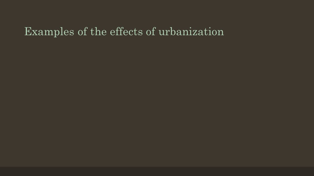 Examples of the effects of urbanization