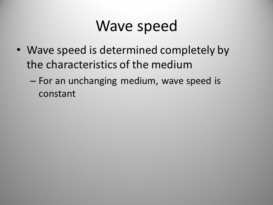 Wave speed Wave speed is determined completely by the characteristics of the medium.