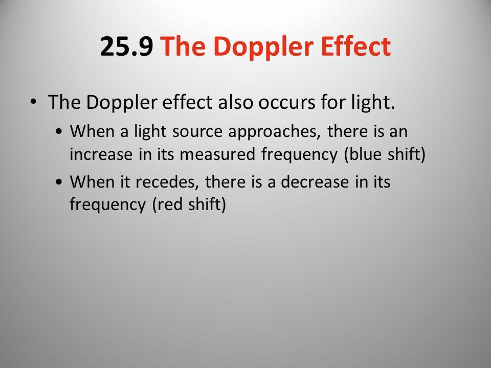 25.9 The Doppler Effect The Doppler effect also occurs for light.
