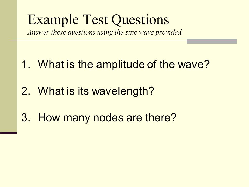 Example Test Questions Answer these questions using the sine wave provided.
