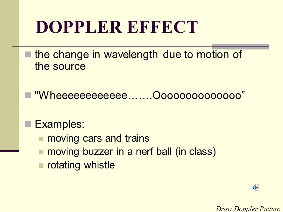DOPPLER EFFECT the change in wavelength due to motion of the source