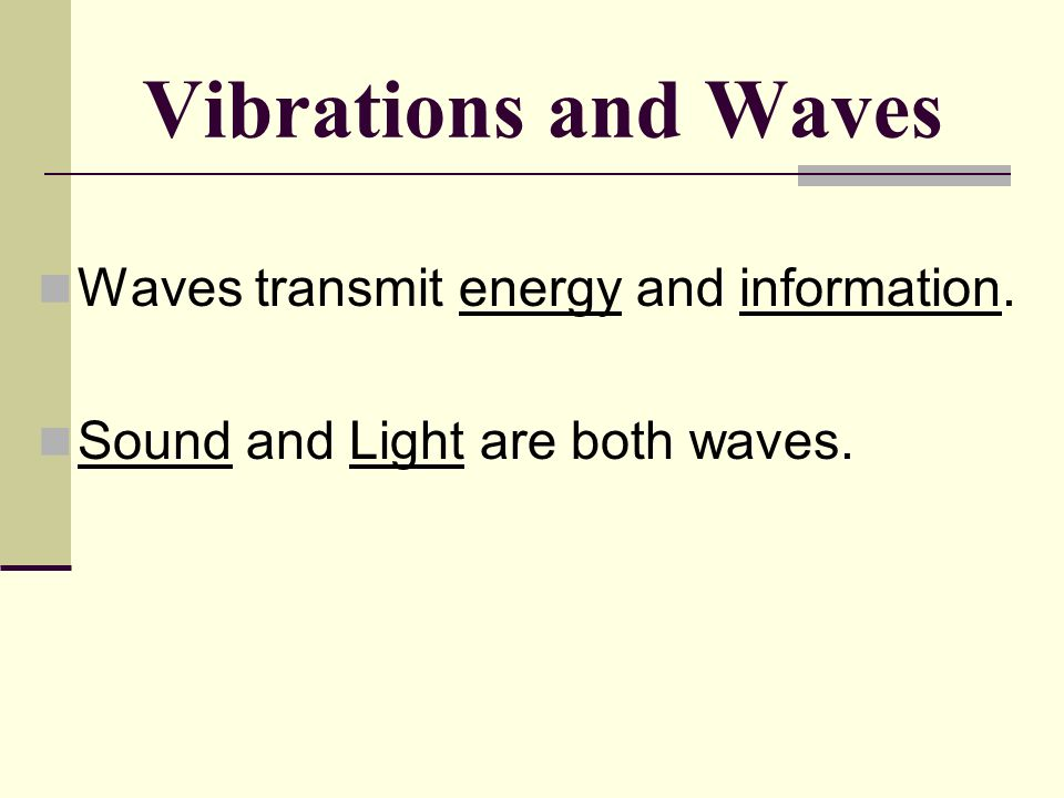 Vibrations and Waves Waves transmit energy and information.