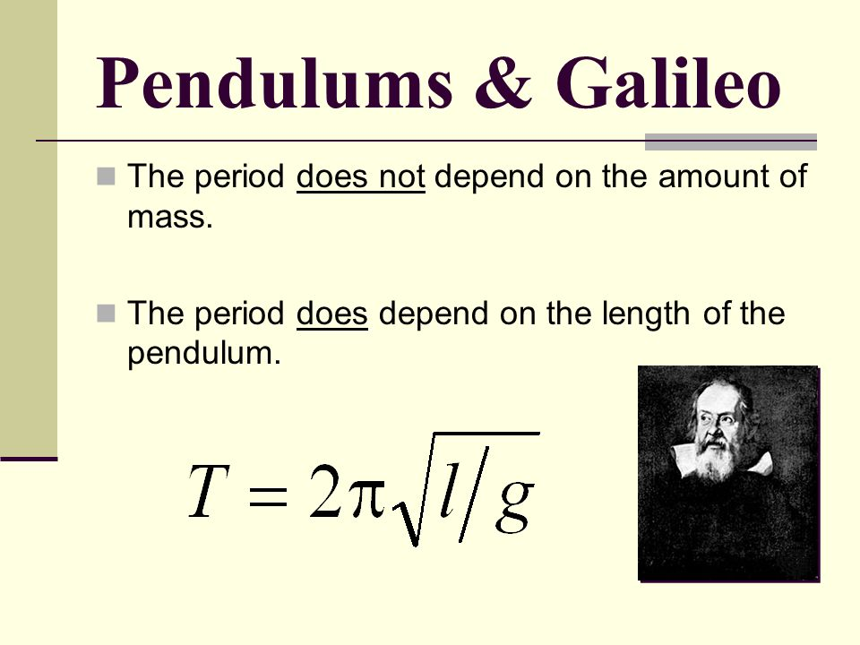 Pendulums & Galileo The period does not depend on the amount of mass.