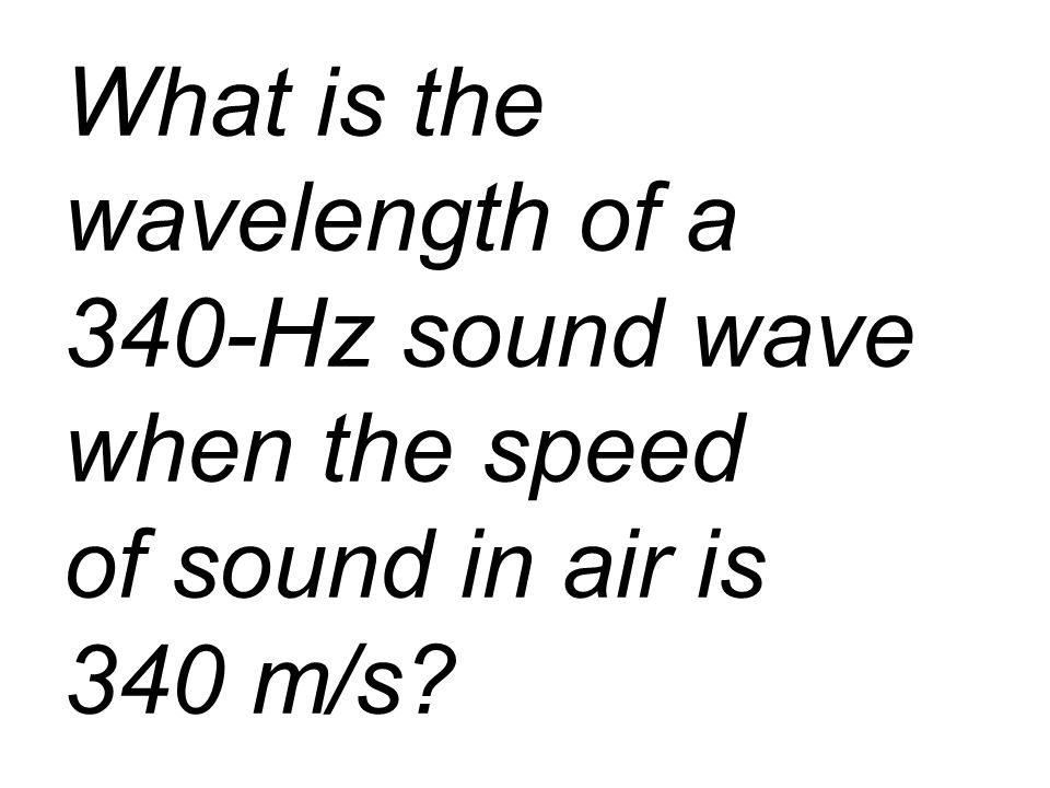 What is the wavelength of a 340-Hz sound wave when the speed of sound in air is 340 m/s
