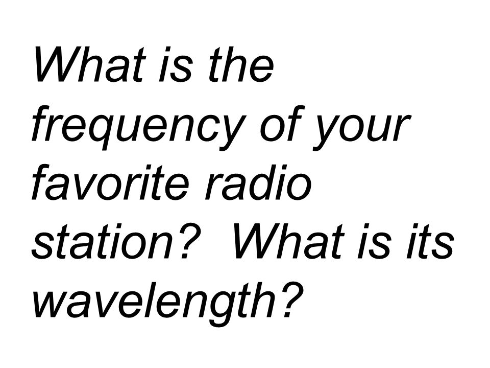 What is the frequency of your favorite radio station