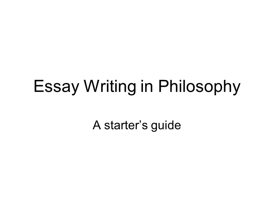 philosophy essay writing Philosophical writing is different from the writing you'll be asked to do in other courses most of the strategies described below will also serve you well when.
