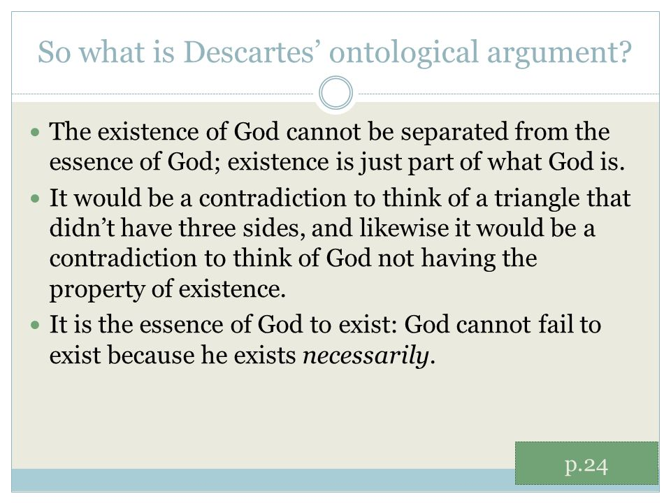an examination on descartes argument for the existence of god Argument confirms, for the believer, the existence of god as the believer views god as the greatest conceivable being the second part of anselm's argument states that god must necessarily exist.