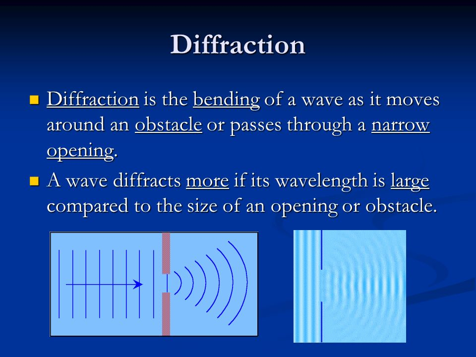 Diffraction Diffraction is the bending of a wave as it moves around an obstacle or passes through a narrow opening.