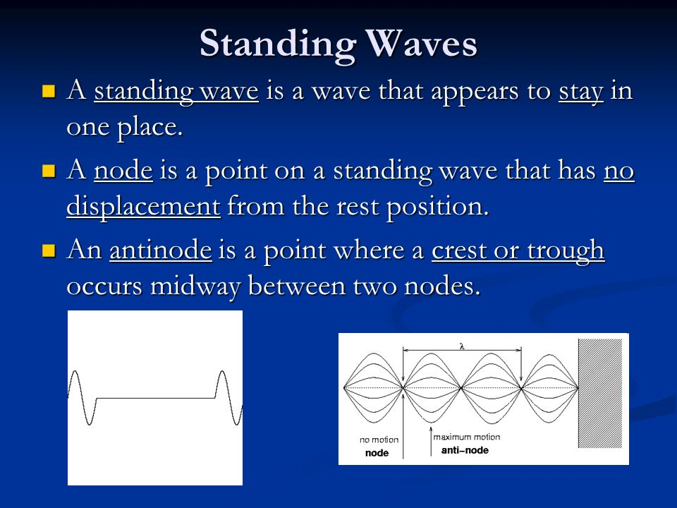 Standing Waves A standing wave is a wave that appears to stay in one place.