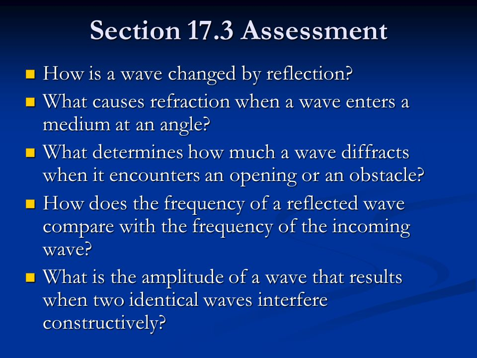 Section 17.3 Assessment How is a wave changed by reflection