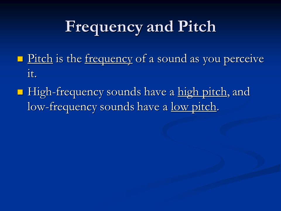Frequency and Pitch Pitch is the frequency of a sound as you perceive it.