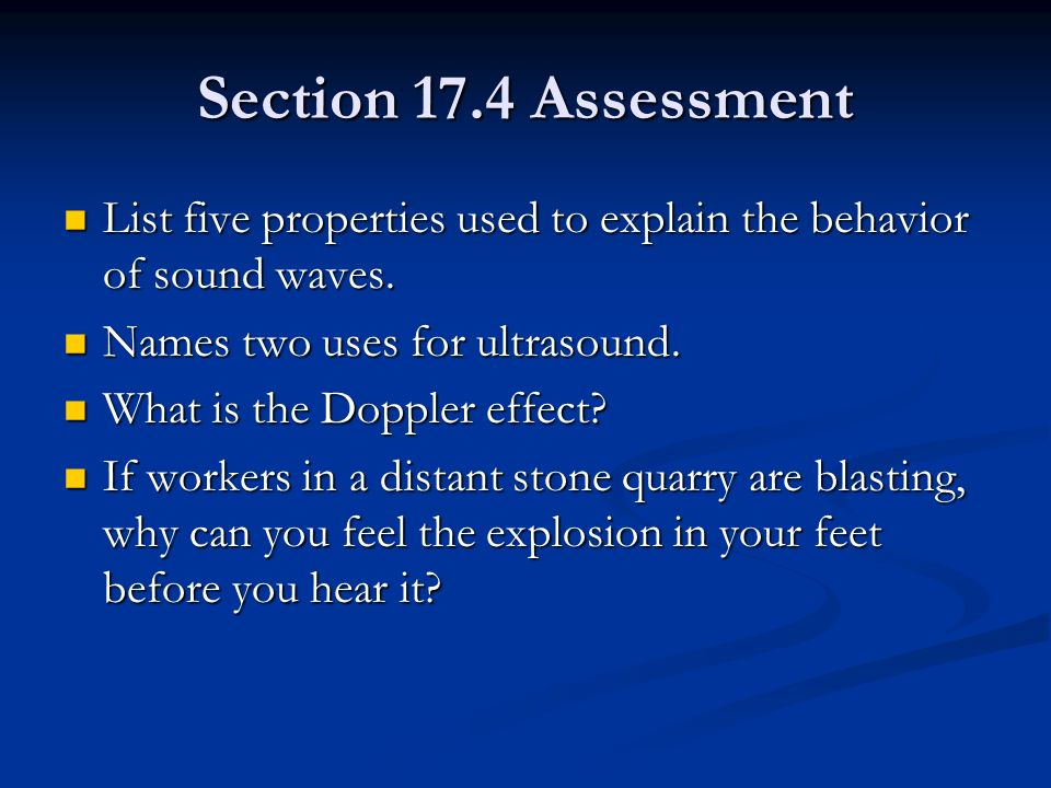 Section 17.4 Assessment List five properties used to explain the behavior of sound waves. Names two uses for ultrasound.